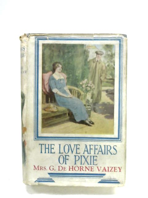 The Love Affairs Of Pixie By Mrs. George De Horne Vaizey