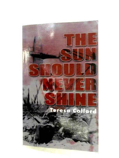 The Sun Should Never Shine By Teresa Collard