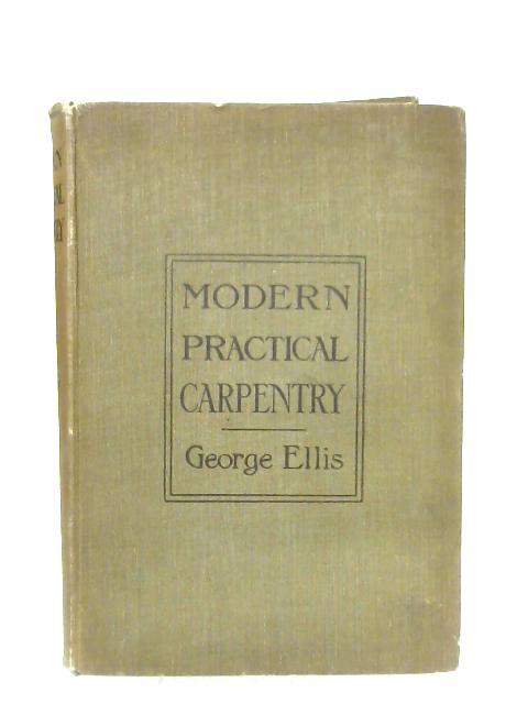 Modern Practical Carpentry By George Ellis