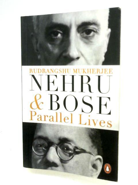 Nehru & Bose: Parallel Lives By Rudrangshu Mukherjee