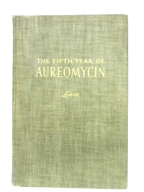 The Fifth Year Of Aureomycin By Anon