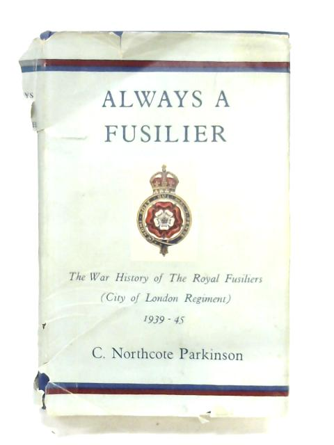 Always A Fusilier By C. Northcote Parkinson