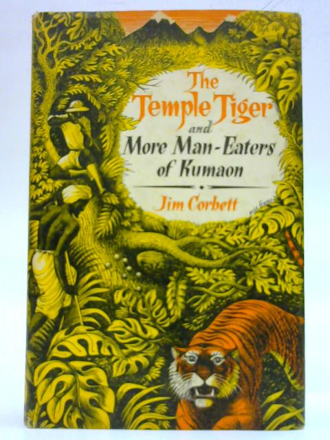 The Temple Tiger and More Man-Eaters of Kumaon By Jim Corbett