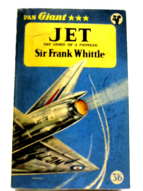 Jet - The Story Of A Pioneer By Sir Frank Whittle