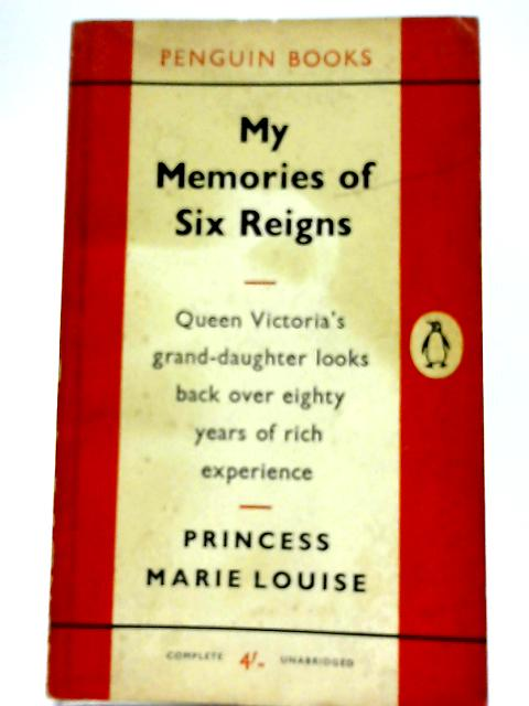 My Memories Of Six Reigns By Princess Marie Louise