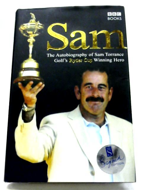 Sam: The Autobiography of Sam Torrance By Sam Torrance