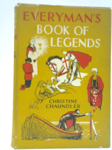 Everyman's Book of Legends By Christine Chaundler