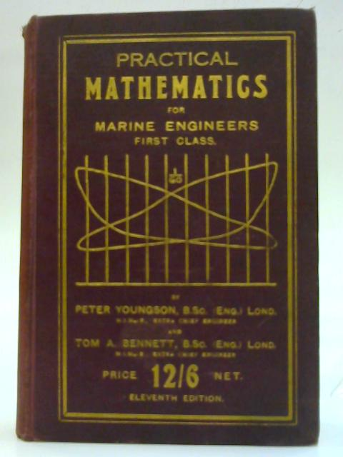 Practical Mathematics for Marine Engineers. First Class by Peter Youngson and Tom A. Bennett. Eleventh Edition By Peter Youngson