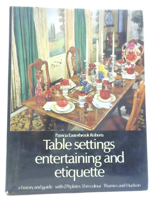 Table Settings, Entertaining, and Etiquette By Patricia Easterbrook Roberts