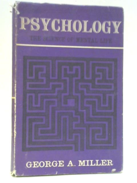 Psychology: The Science of Mental Life By George A. Miller