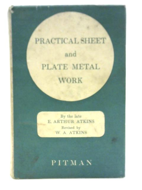 Practical Sheet and Plate Metal Work By E. A. Atkins