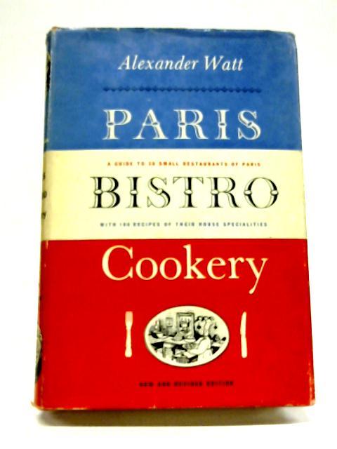 Paris Bistro Cookery By Alexander Watt