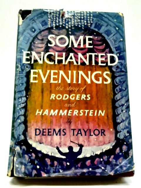 Some Enchanted Evenings, The Story of Rodgers and Hammerstein By Deems Taylor