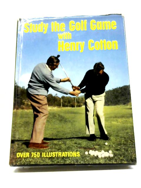 Study The Golf Game With Henry Cotton By Henry Cotton