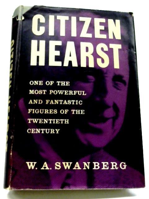 Citizen Hearst By W.A. Swanberg
