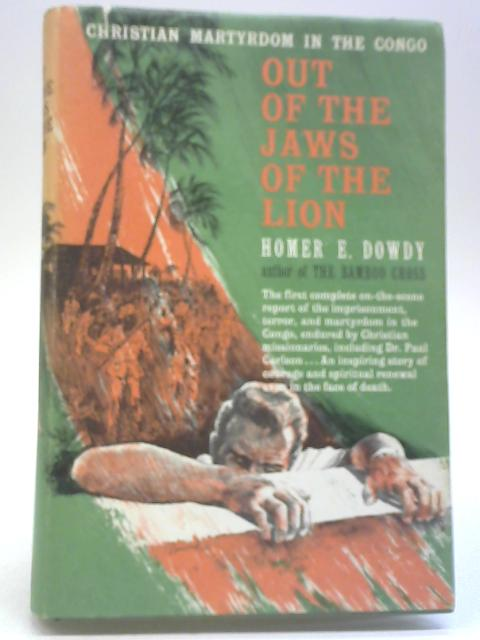 Out of the Jaws of the Lion By Homer E. Dowdy