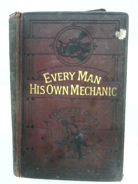 Every Man His Own Mechanic By Anon