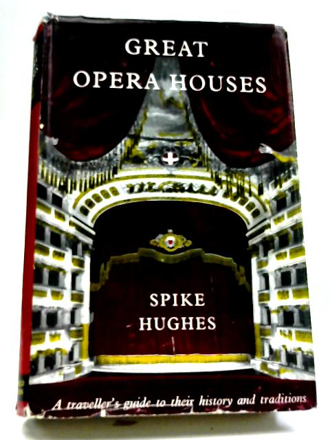 Great Opera Houses, A Traveller's Guide To Their History And Tradition By Spike Hughes