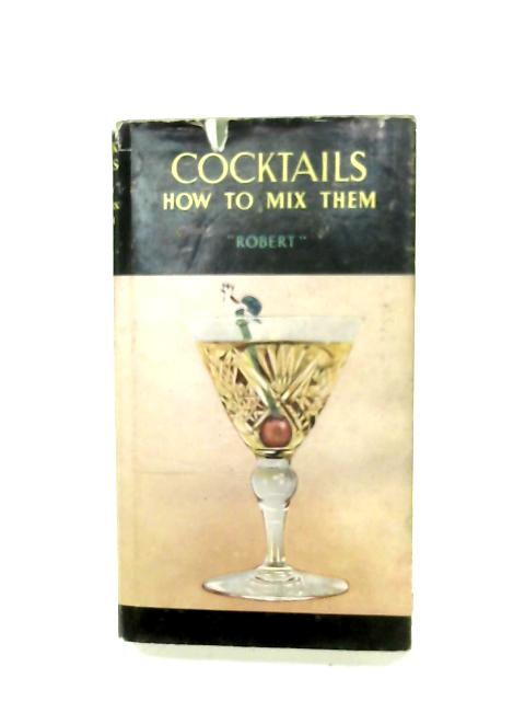 Cocktails: How To Mix Them By 'Robert'