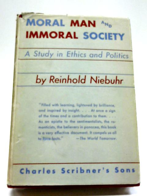 Moral Man And Immoral Society: A Study In Ethics And Politics By R Niebuhr