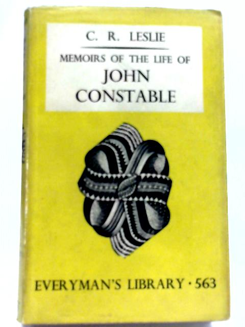 Memoirs of The Life of John Constable (Everyman) By C R Leslie