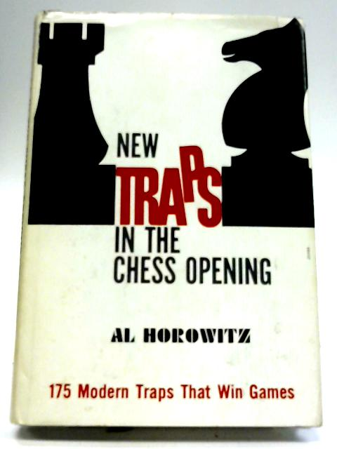 New Traps in the Chess Opening By Al Horowitz