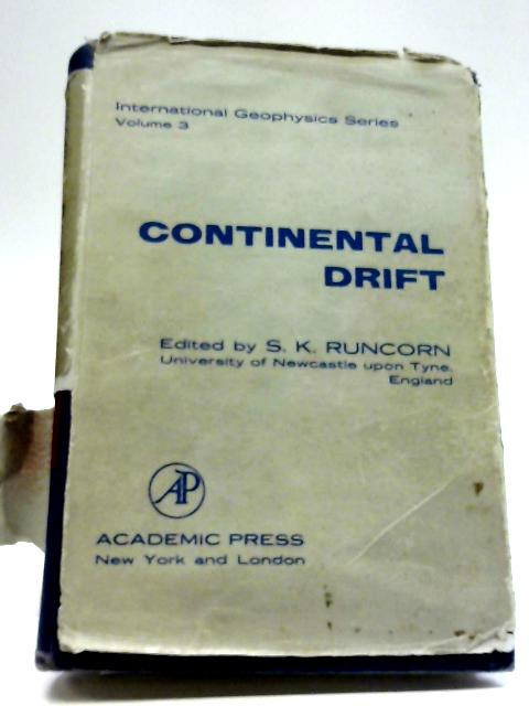 Continental Drift (International Peophysics Series; No.3) By S. K Runcorn