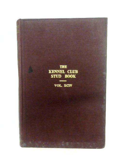 The Kennel Stud Book For The Year 1966: Vol. XCIV By Anon