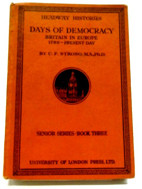 Days Of Democracy Britain In Europe 1789- Present Day By C.F Strong
