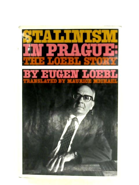 Stalinism In Prague: The Loebl Story By Eugen Loebl