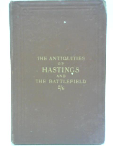 The Antiquities of Hastings & The Battlefield By Thomas Holwell Cole