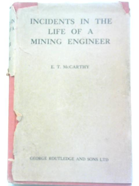 Incidents in the Life of a Mining Engineer By E T McCarthy