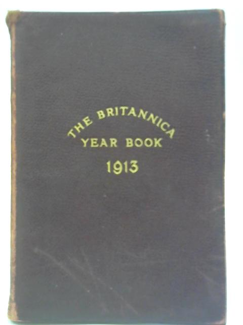 The Britannica Year-Book 1913 By Hugh Chisholm