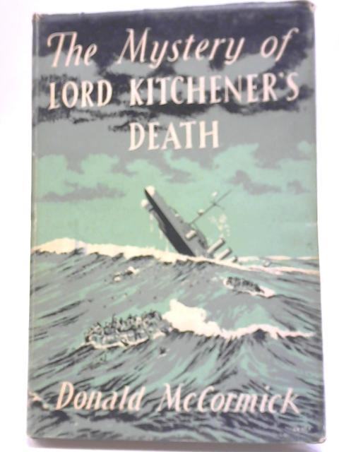 The Mystery of Lord Kitchener's Death By Donald McCormick