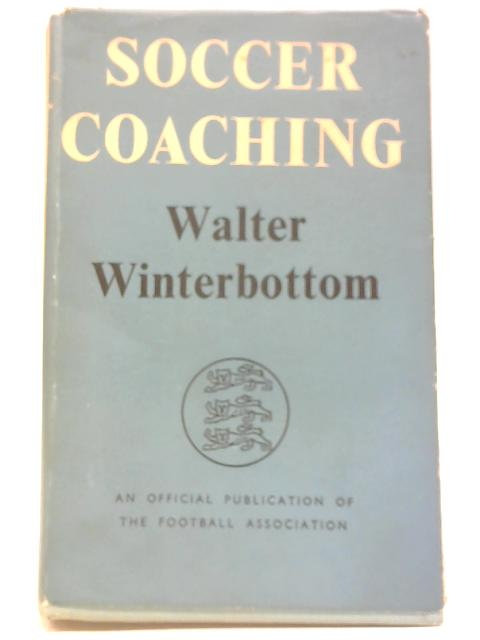 Soccer Coaching By Walter Winterbottom