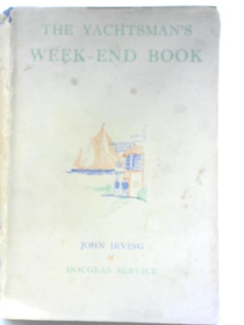 The Yachtsman's Week-End Book By John Irving & Douglas Service