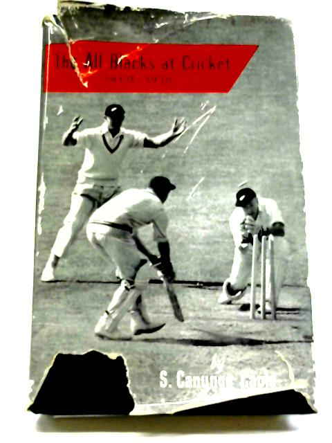 The All Blacks At Cricket: The Story of New Zealand Cricket, 1860-1958 By Samuel Canynge Caple