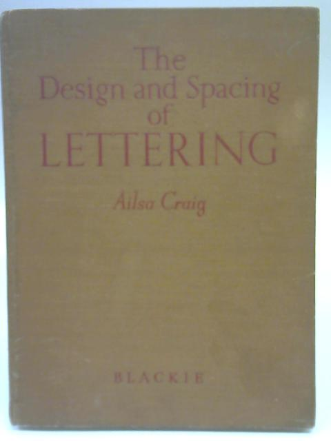 The Design and Spacing of Lettering By Ailsa Craig