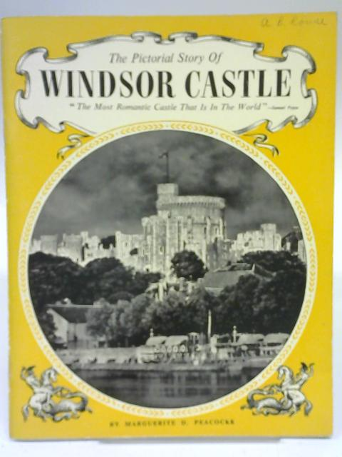 The Pictorial Story of Windsor Castle By Maeguerite D. Peacocke