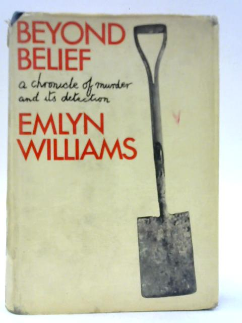 Beyond Belief: A Chronicle of Murder and its Detection By Williams