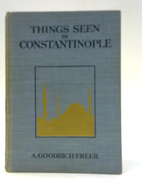 Things Seen in Constantinople By A Goodrich-Freer
