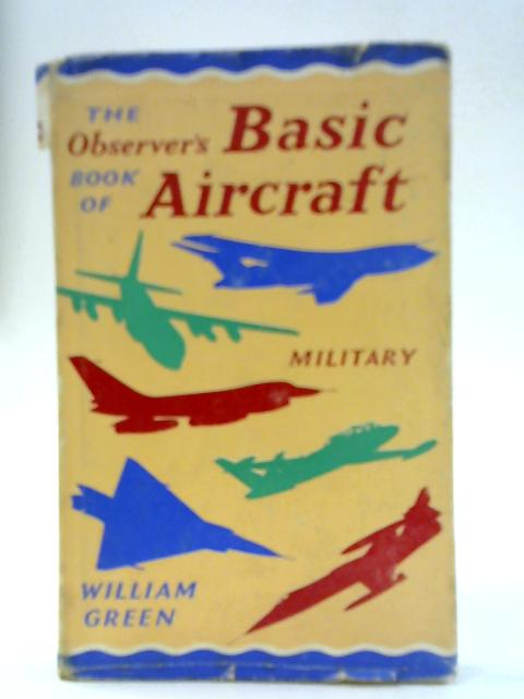 The Observer's Book of Basic Aircraft - Military. No. 39 By William Green