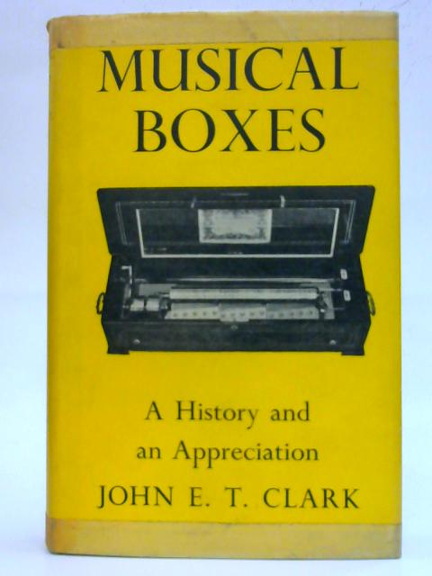 Musical Boxes A History and Appreciation By John E.T. Clark