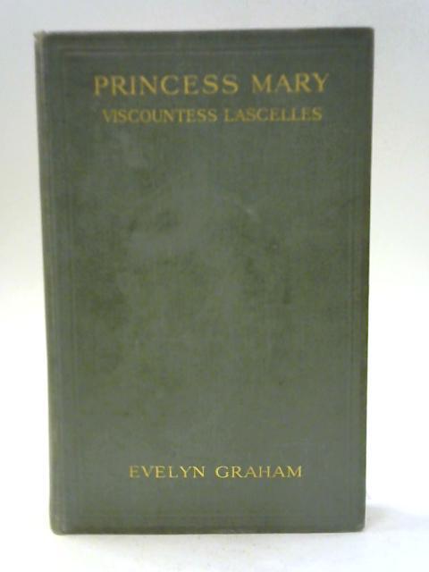 Princess Mary - Viscountess Lascelles By Evelyn Graham