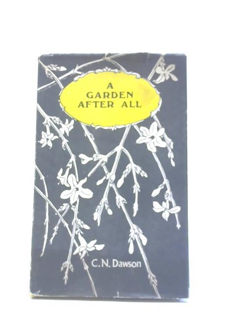 A Garden After All By C N Dawson