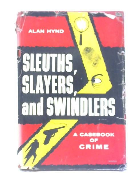 Sleuths, Slayers And Swindlers By Alan Hynd