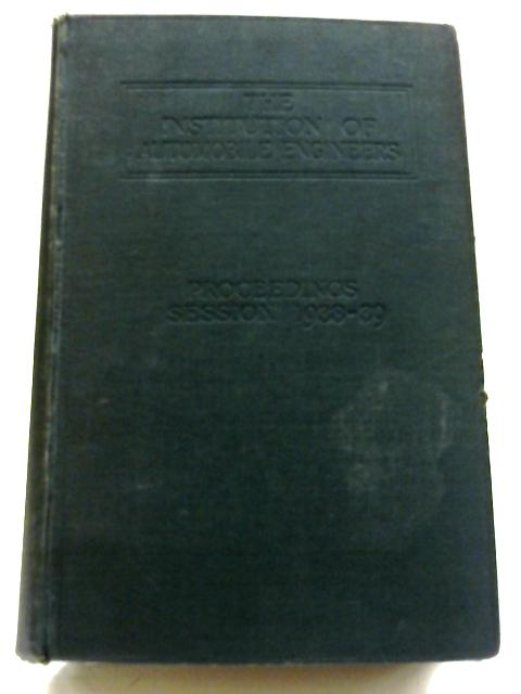 The Institution Of Automobile Engineers Proceedings Volume XXXIII 1938, 39 By Various