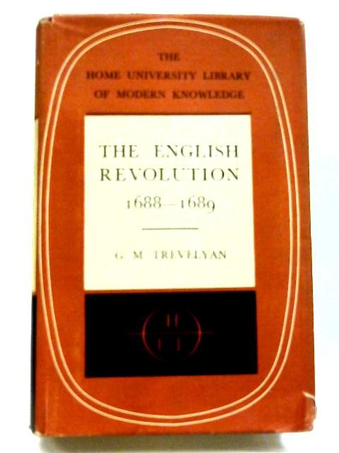 The English Revolution, 1688-1689 By George Macaulay Trevelyan