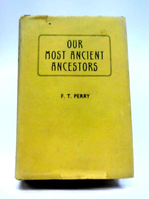 Out Most Ancient Ancestors By F T Perry