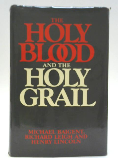The Holy Blood and the Holy Grail By Henry Lincoln et al.